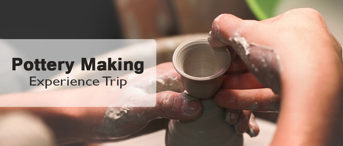 Pottery Making Experience Trip